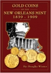Gold Coins Of The New Orleans Mint 1839-1909, Doug Winter, 2nd Edition